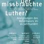 Plakat  zur Veranstaltungsreihe »Der missbrauchte Luther? Aneignungen des Reformators im 20. Jahrhundert« (Grafik: Anke Heelemann)