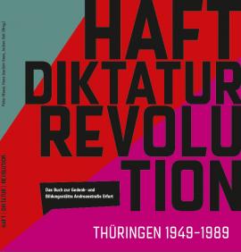 Cover des Buchs zur Dauerausstellung »HAFT DIKTATUR REVOLUTION«