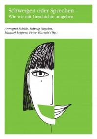 Front cover zu »Schweigen oder Sprechen – Wie wir mit Geschichte umgehen«